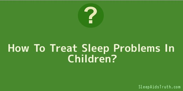How To Treat Sleep Problems In Children