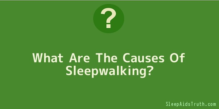 What Are The Causes Of Sleepwalking