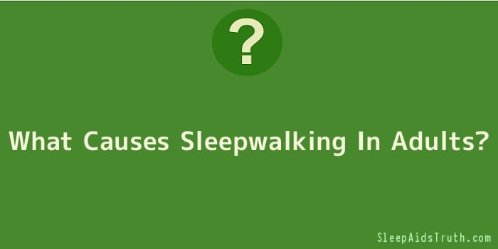 What Causes Sleepwalking In Adults